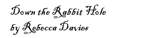 Down the Rabbit Hole by Rebecca Davies